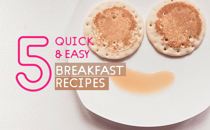 5 Quick and Easy Breakfast Recipes with Super Simple Ingredients.
